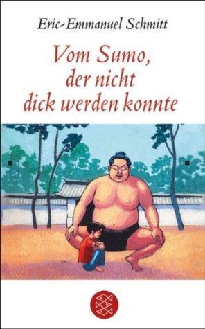 Vom Sumo, der nicht dick werden konnte: Erzählung Éric-Emmanuel Schmitt