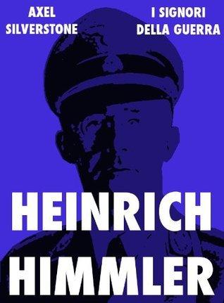 Heinrich Himmler, il sacerdote nero del Terzo Reich (Signori della Guerra) (Italian Edition)  by  Axel Silverstone