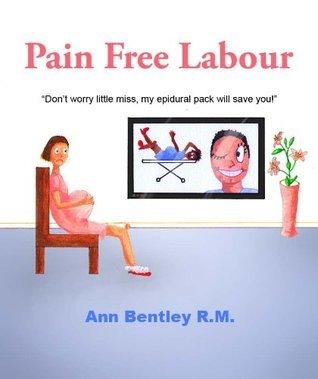 Pain Free Labour Ann Bentley