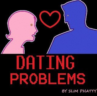 Dating Problems  by  Slim Phatty