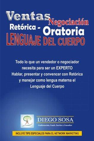 Ventas - Negociación, Retórica - Oratoria y Lenguaje del Cuerpo  by  Diego Sosa