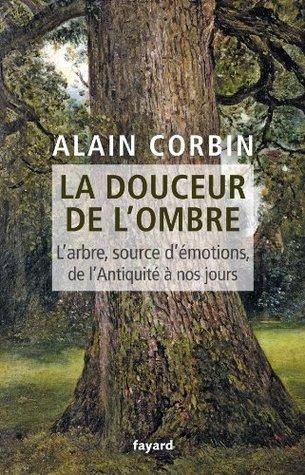 La douceur de lombre:Larbre, source démotions, de lAntiquité à nos jours (Divers Histoire) Alain Corbin