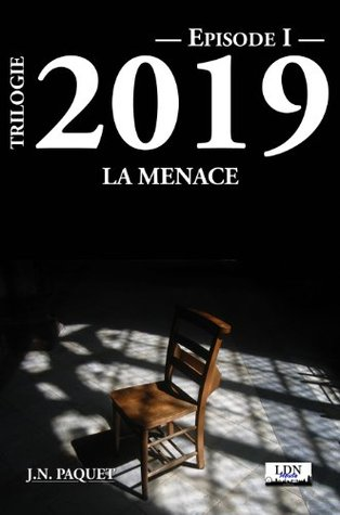 Trilogie 2019 - Lintégrale I-II-III (Edition 2012) (Le Cycle des Trilogies Universelles - INTEGRALE) (French Edition) JN Paquett