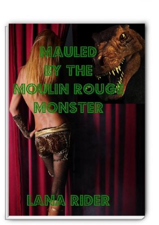 Mauled By The Moulin Rouge Monster Lana Rider