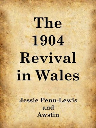 The 1904 Revival in Wales  by  Jessie Penn-Lewis