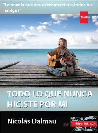 Todo lo que Nunca Hiciste por mí (adelanto editorial: 100 páginas gratis) (Spanish Edition) Nicolás Dalmau