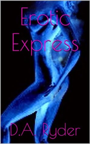 Erotic Express  by  D.A. Ryder