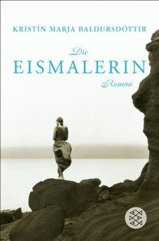 Die Eismalerin: Roman  by  Kristín Marja Baldursdóttir