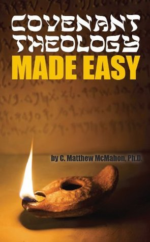 Covenant Theology Made Easy C. Matthew McMahon