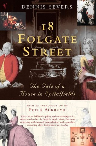 18 Folgate Street: The Life of a House in Spitalfields Dennis Severs