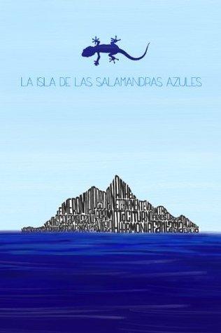 La Isla de las Salamandras Azules  by  Enrique López Mañas