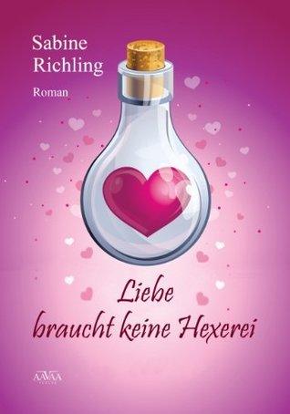 Liebe braucht keine Hexerei Sabine Richling