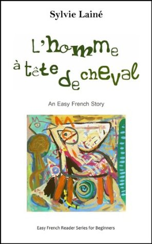 Lhomme à tête de cheval, an easy French story (Easy French Reader Series for Beginners) (French Edition)  by  Sylvie Lainé