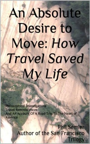 An Absolute Desire to Move: How Travel Saved My Life Phil Semler