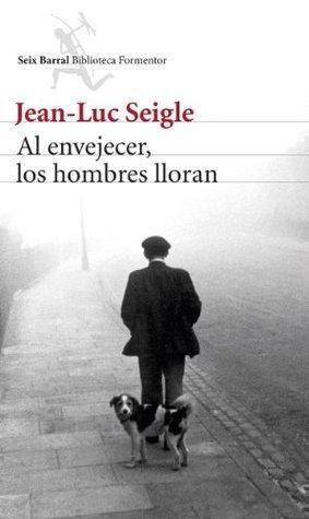 Al envejecer, los hombres lloran Jean-Luc Seigle