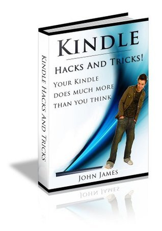 Kindle Hacks and Tricks - Your Kindle Does Much More Than You Think!  by  John James