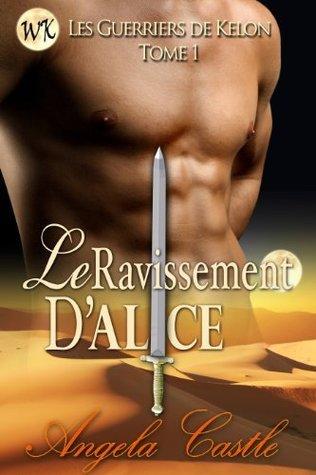 Le Ravissement DAlice (Les Guerriers de Kelon, #1) Angela Castle