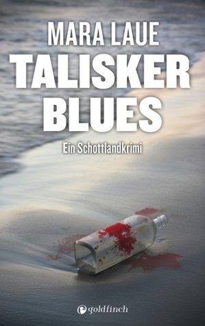 Talisker Blues: Ein Schottland Krimi von der Isle of Skye, nicht nur für Whisky Fans Mara Laue