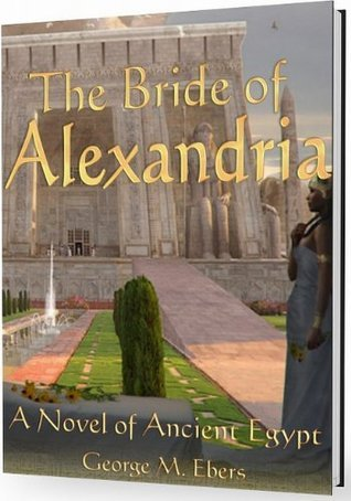 The Bride of Alexandria (A Novel of Ancient Egypt)  by  George M. Ebers