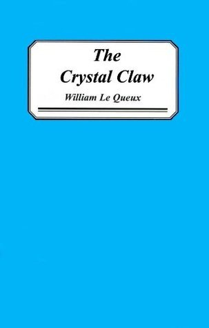 The Crystal Claw William Le Queux