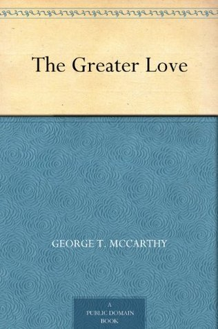 The Greater Love  by  George T. McCarthy