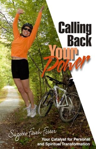 Calling Back Your Power: Your Catalyst for Personal and Spiritual Transformation  by  Suzette Foster