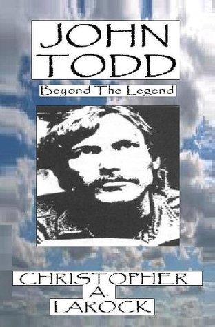John Todd: Beyond The Legend Christopher LaRock