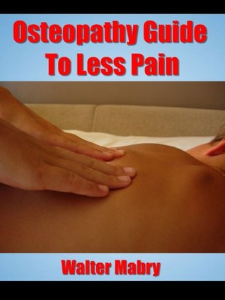 Osteopathy Guide To Less Pain  by  Walter Mabry