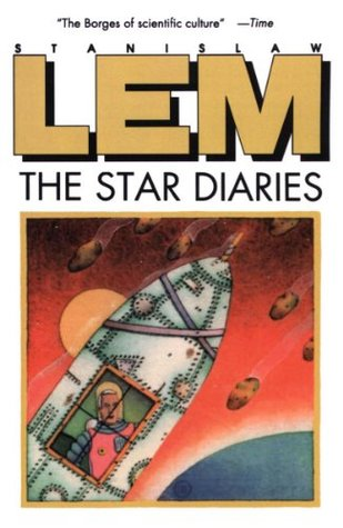 Star Diaries: Further Reminiscences Of Ijon Tichy  by  Stanisław Lem