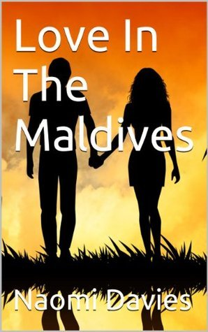 Love In The Maldives  by  Naomi Davies