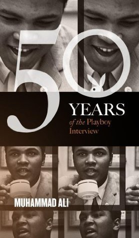 Muhammad Ali: The Playboy Interviews (50 Years of the Playboy Interview)  by  Muhammad Ali