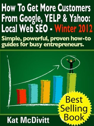 Local SEO:  How To Get More Customers From Google, YELP & Yahoo  by  K. L. McDivitt
