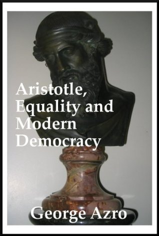 Aristotle, Equality, and Modern Democracy George Azro