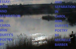 Essay - Loss and Separation in Carol Ann Duffys Poetry. Michelle Barber
