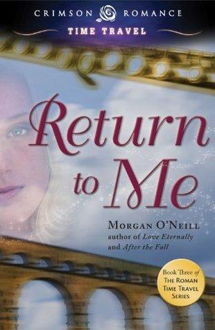Return to Me (Roman Time Travel #3) Morgan ONeill