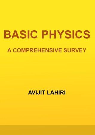 Basic Physics: A Comprehensive Survey Avijit Lahiri