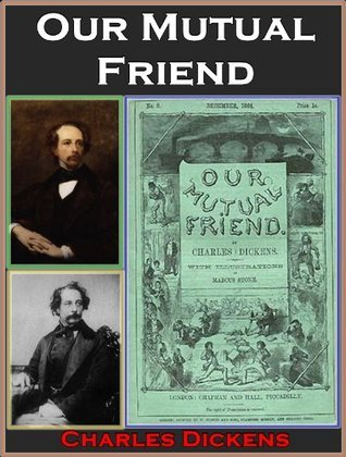 Our Mutual Friend By Charles Dickens (Illustrated) + (Annotated)  by  Charles Dickens