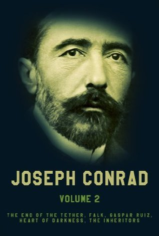 Works of Joseph Conrad, Vol.2: The End Of The Tether, Falk, Gaspar Ruiz, Heart Of Darkness, The Inheritors  by  Joseph Conrad