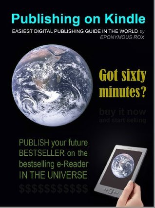 PUBLISHING ON KINDLE: Easiest Digital Publishing Guide In the World Eponymous Rox