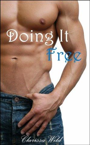 Doing It Free (Doing It, #3) Clarissa Wild