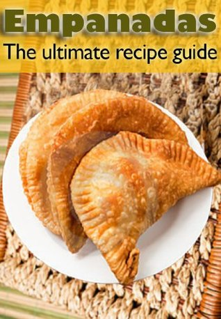 Empanadas :The Ultimate Recipe Guide - Over 30 Delicious & Best Selling Recipes  by  Susan Hewsten