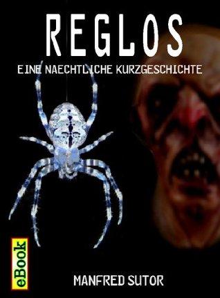 Reglos (Lose Geschichten)  by  Manfred Sutor