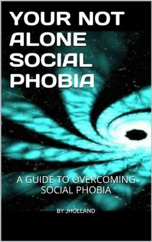 YOUR NOT ALONE SOCIAL PHOBIA  by  Joseph Mulholland