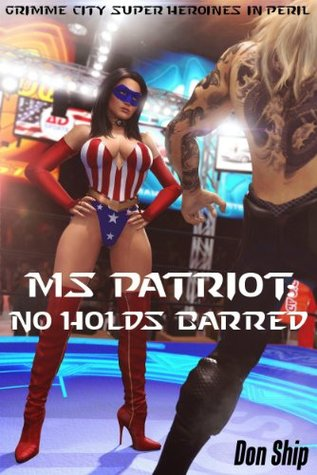Ms Patriot: No Holds Barred (Grimme City Super Heroines in Peril) (Grimme City Super Heroines in Peril Series) Don Ship