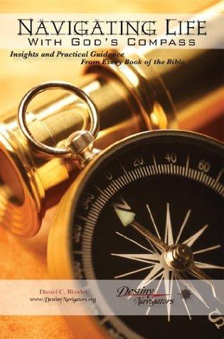 Navigating Life With Gods Compass Daniel C. Rhodes