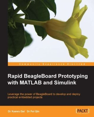 Rapid BeagleBoard Prototyping with MATLAB and Simulink  by  Xuewu Dai