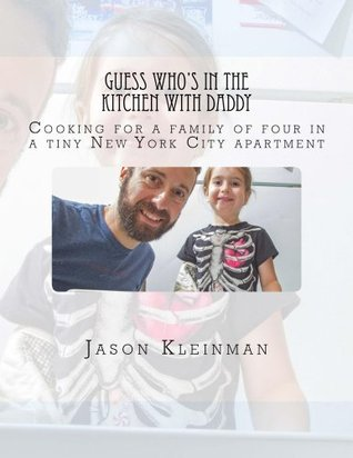 Guess Whos In The Kitchen With Daddy  by  Jason Kleinman