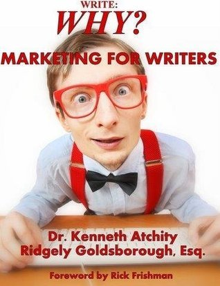 Write: Why? Marketing for Writers  by  Kenneth Atchity