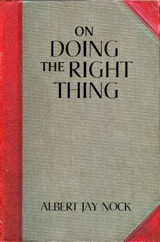 On Doing the Right Thing Albert Jay Nock