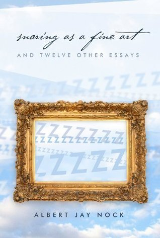 Snoring as a Fine Art: And Twelve Other Essays  by  Albert Jay Nock